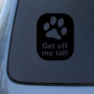 GET OFF MY TAIL   DOG   Vinyl Car Decal Sticker #1774  Vinyl Color