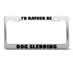 Rather Be Dog Sledding Sport License Plate Frame Stainless Metal