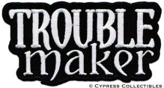 TROUBLE MAKER embroidered iron on PATCH   REBEL OUTLAW