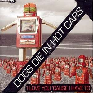 I Love You Cause I Have to 2 Dogs Die in Hot Cars Music