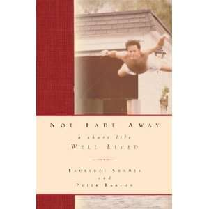 Not Fade Away A Short Life Well Lived [Hardcover